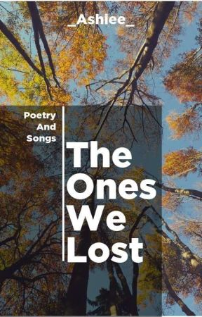 The Ones We Lost by _Ashiee_