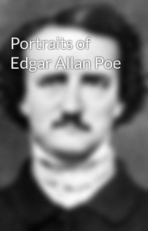 Portraits of Edgar Allan Poe by ThePoeFanatic