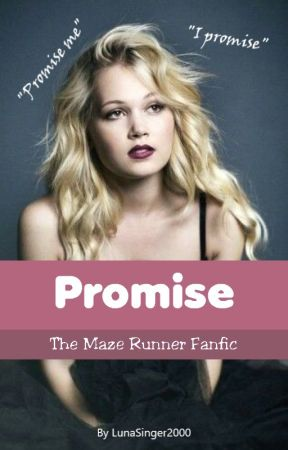 Promise ‖ The Maze Runner Fanfic by WhyBloodyNot