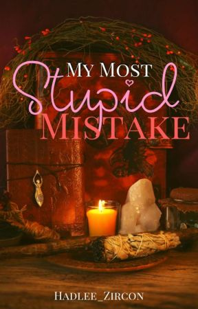 My Most Stupid Mistake [Soon To Be Published Under CLP] by Hadlee_Zircon