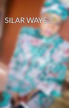 SILAR WAYE..? by Feedohm