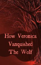 How Veronica Vanquished The Wolf by rosegoldpretzels