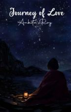 Journey of Love ✓ by EshaaaRoyyy