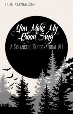 You Make My Blood Sing by JustASolangeloStan
