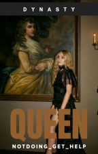 QUEEN  |  DYNASTY by notdoing_get_help