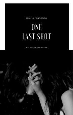One Last Shot [ JENLISA ] by TheGreekMyths