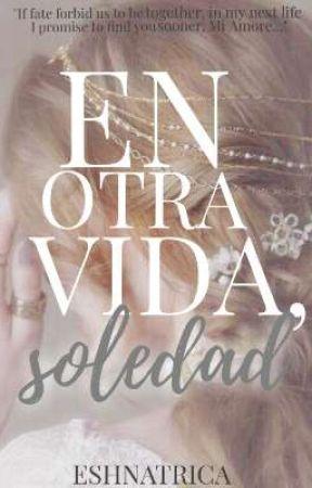 En Otra Vida, Soledad by eshnatrica