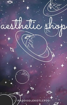 Aesthetics Shop by lost-my-shoe-