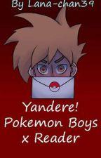 Yandere! Pokemon Boys x Reader by Lana-chan39