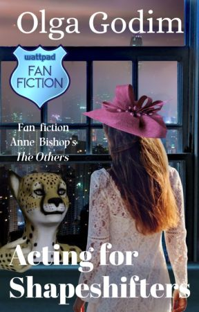 Acting for Shapeshifters [Anne Bishop's The Others] by olga_godim