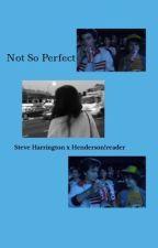 Not so Perfect                                      (Steve Harrington x reader ) by anna_g3o
