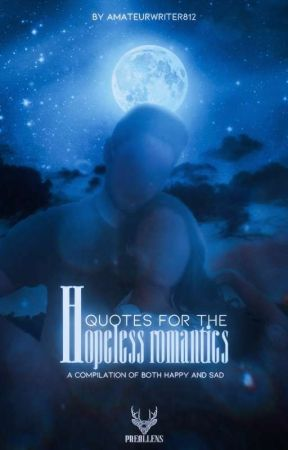 Quotes for the Hopeless Romantics by amateurwriter812