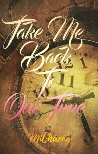 Take Me Back To Our Time // MiChaeng [C O M P L E T E D] cover
