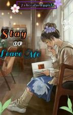 Stay or Leave Me by threesluckygirls