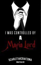I was Controlled by a Mafia Lord  ni ScarletAkiraFiona