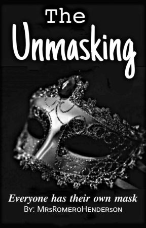 The Unmasking [Ongoing] by MrsRomeroHenderson