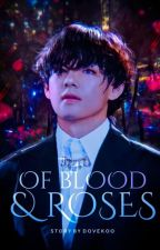 OF BLOOD AND ROSES   taehyung ✓ by alleequido