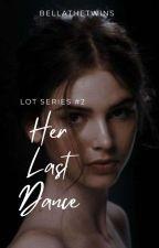 Her Last Dance by BellaTheTwins