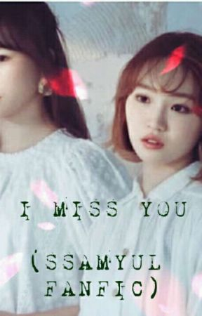 I MISS YOU (SSAMYUL FANFIC) by ssamyul24