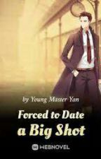 Forced to Date a Big Shot by winter_haneul