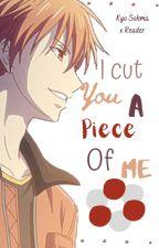 .:I Cut You A Piece Of Me:.   Kyo Sohma x Reader   by EmmiBunni