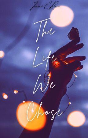 The Life We Chose by Jane4Rain