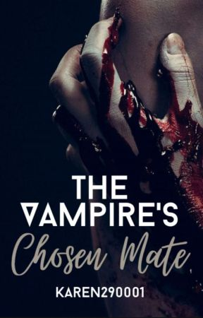 The Vampire's chosen mate (Completed) by Karen290001