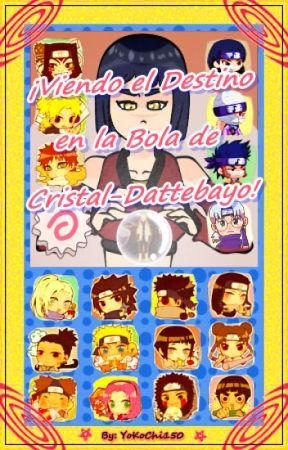 ¡Viendo el Destino en la Bola de Cristal-Dattebayo! by YoKoChi150