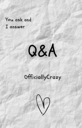 Q&A(you ask) by OfficiallyCrazy