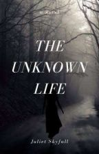 The Unknown Life by unicornjuliet34