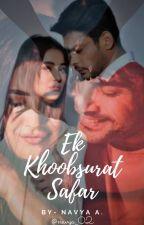 Ek Khubsoorat Safar - SIDNAAZ (ON HOLD) by _navyayayayaya_