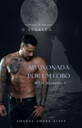 O Clã Macaster 1 .Apoixonada por um lobo . 🔞 by AmandaAmora8