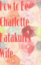 How to be Charlotte Katakuri's Wife by desertspells