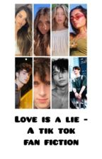 Love Is A Lie - A Tik Tok Love Story (Discontinued for now) by Stories__by__me