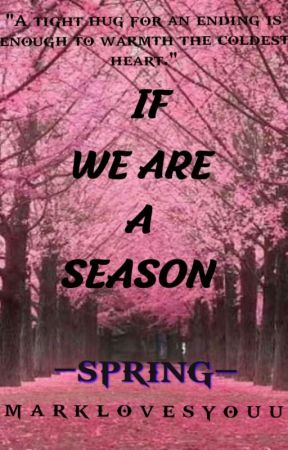 IF WE ARE A SEASON by marklovesyouu