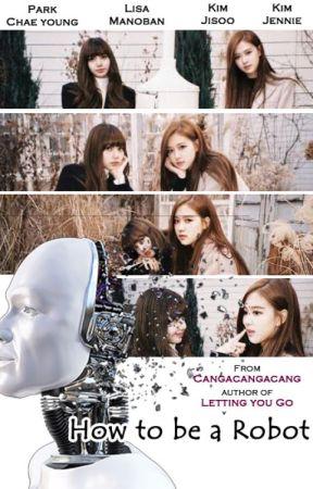 How To Be A Robot by cangacangacang