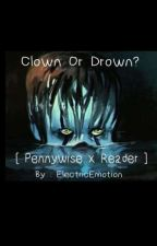 Clown Or Drown? ~ Pennywise X Reader { Fanfiction }  by ElectricEmotion
