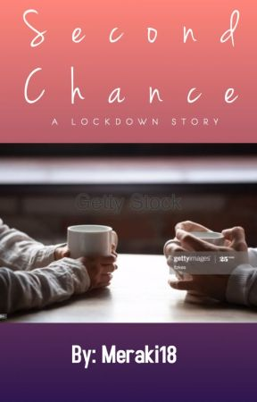 Second Chance - A Lockdown Story (Completed) by Meraki18