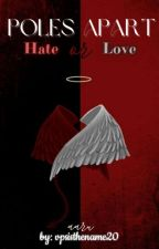 Poles apart... Hate or Love? (COMPLETED) by vpsisthename20