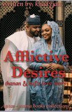 Afflictive desires (Hanan & Hafiz Love story)✔ by khadyjatt