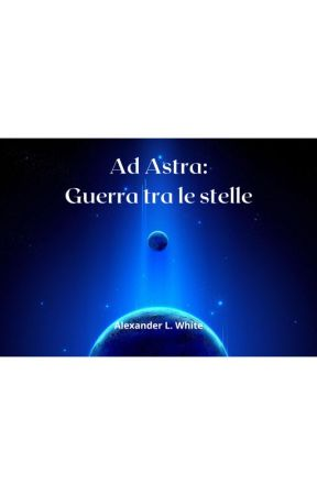 Ad Astra: Guerra tra le stelle by AlexanderLWhite