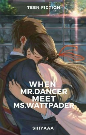 When Ms.Wattpader meet Mr.Dancer by SIIIYYAAA