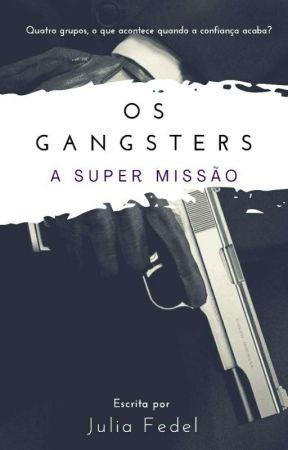 Os gangsters : A super missão (Revisão) by PrincesadofogoJu