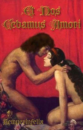 Et Nos Cedamus Amori - Erotico by semperinfelix