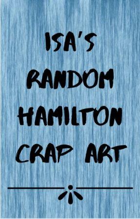 Isa's Random Hamilton Crap Art by smartseaweed11