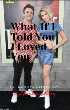 What if I told you I loved you | Shartney Fanfiction by hannahhitchcock