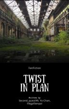 Twist In Plan by IllegalSenpai