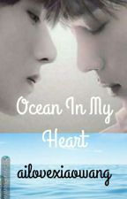 Ocean In My Heart  (Completed) by ailovexiaowang