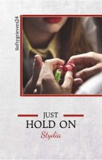 Just Hold On  STYDIA  by Softygrievers24