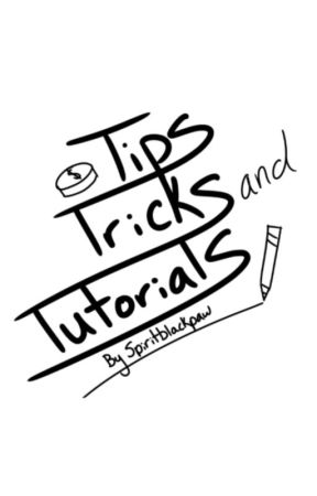 Tips, Tricks, and Tutorials by SpiritBlackPaw